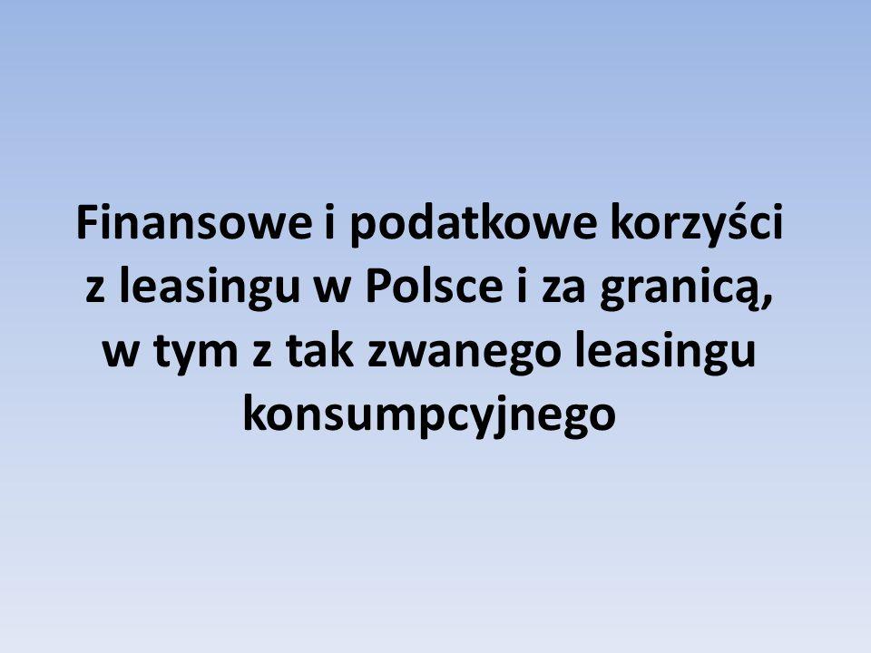 Finansowe i podatkowe korzyści z leasingu w Polsce i za granicą, w tym z tak zwanego leasingu konsumpcyjnego