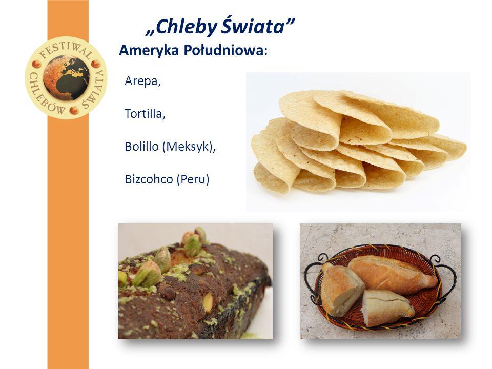 """""""Chleby Świata Ameryka Południowa: Arepa, Tortilla, Bolillo (Meksyk),"""