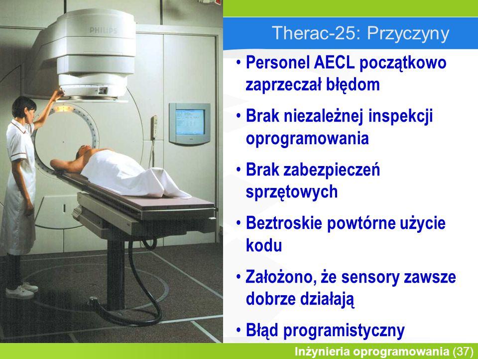 Therac-25: Przyczyny Personel AECL początkowo zaprzeczał błędom. Brak niezależnej inspekcji oprogramowania.