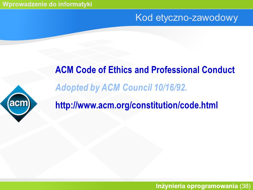 Kod etyczno-zawodowy ACM Code of Ethics and Professional Conduct. Adopted by ACM Council 10/16/92.
