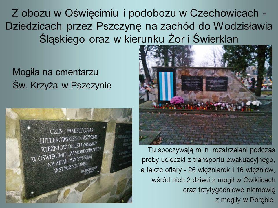 Z obozu w Oświęcimiu i podobozu w Czechowicach - Dziedzicach przez Pszczynę na zachód do Wodzisławia Śląskiego oraz w kierunku Żor i Świerklan