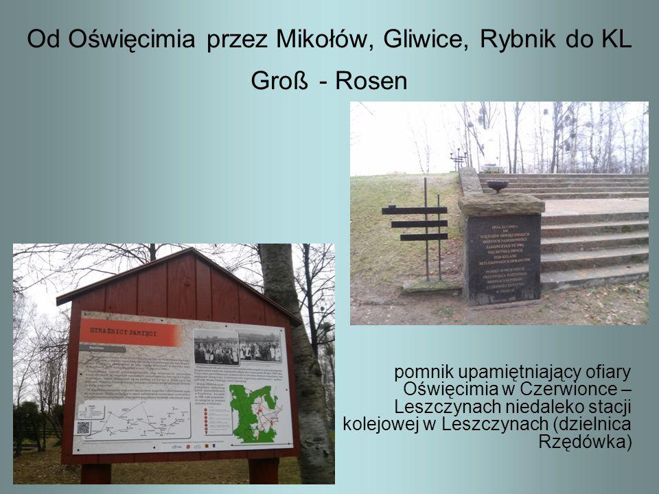 Od Oświęcimia przez Mikołów, Gliwice, Rybnik do KL Groß - Rosen