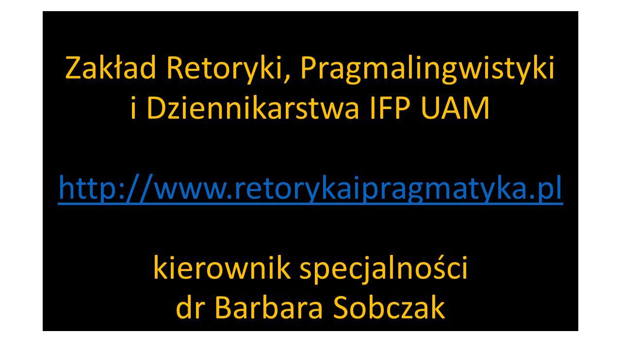 Zakład Retoryki, Pragmalingwistyki i Dziennikarstwa IFP UAM http://www