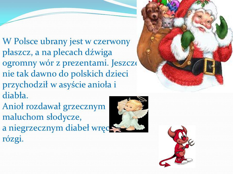 W Polsce ubrany jest w czerwony płaszcz, a na plecach dźwiga ogromny wór z prezentami. Jeszcze nie tak dawno do polskich dzieci przychodził w asyście anioła i diabła.