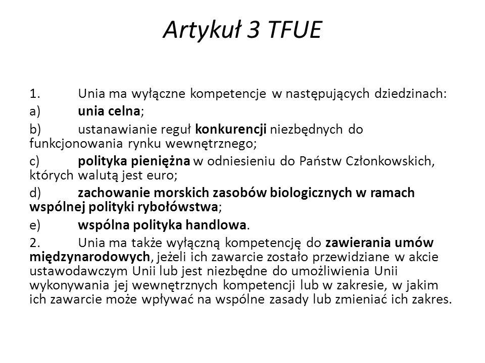 Artykuł 3 TFUE 1. Unia ma wyłączne kompetencje w następujących dziedzinach: a) unia celna;