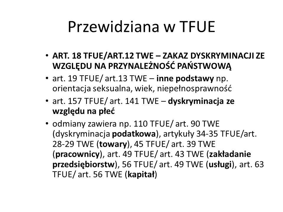 Przewidziana w TFUE art. 18 TFUE/art.12 TWE – zakaz dyskryminacji ze względu na przynależność państwową.