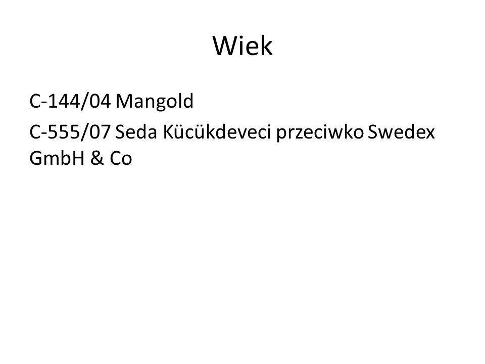 Wiek C-144/04 Mangold C-555/07 Seda Kücükdeveci przeciwko Swedex GmbH & Co
