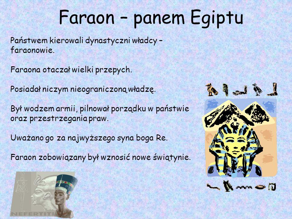 Faraon – panem Egiptu Państwem kierowali dynastyczni władcy – faraonowie. Faraona otaczał wielki przepych.