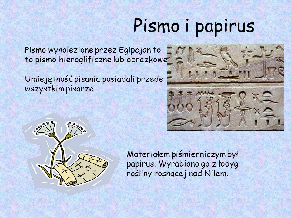 Pismo i papirus Pismo wynalezione przez Egipcjan to to pismo hieroglificzne lub obrazkowe. Umiejętność pisania posiadali przede wszystkim pisarze.
