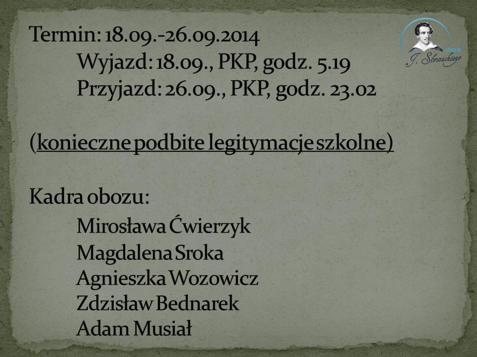 Termin: 18. 09. -26. 09. 2014. Wyjazd: 18. 09. , PKP, godz. 5. 19