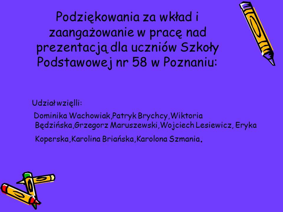 Podziękowania za wkład i zaangażowanie w pracę nad prezentacją dla uczniów Szkoły Podstawowej nr 58 w Poznaniu: