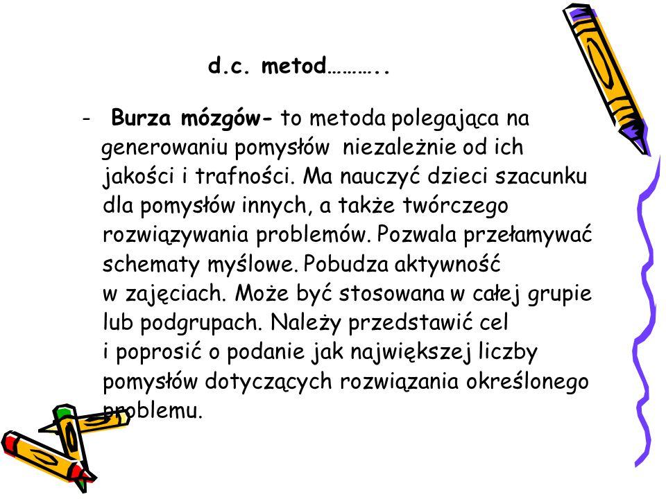 d.c. metod……….. - Burza mózgów- to metoda polegająca na. generowaniu pomysłów niezależnie od ich.