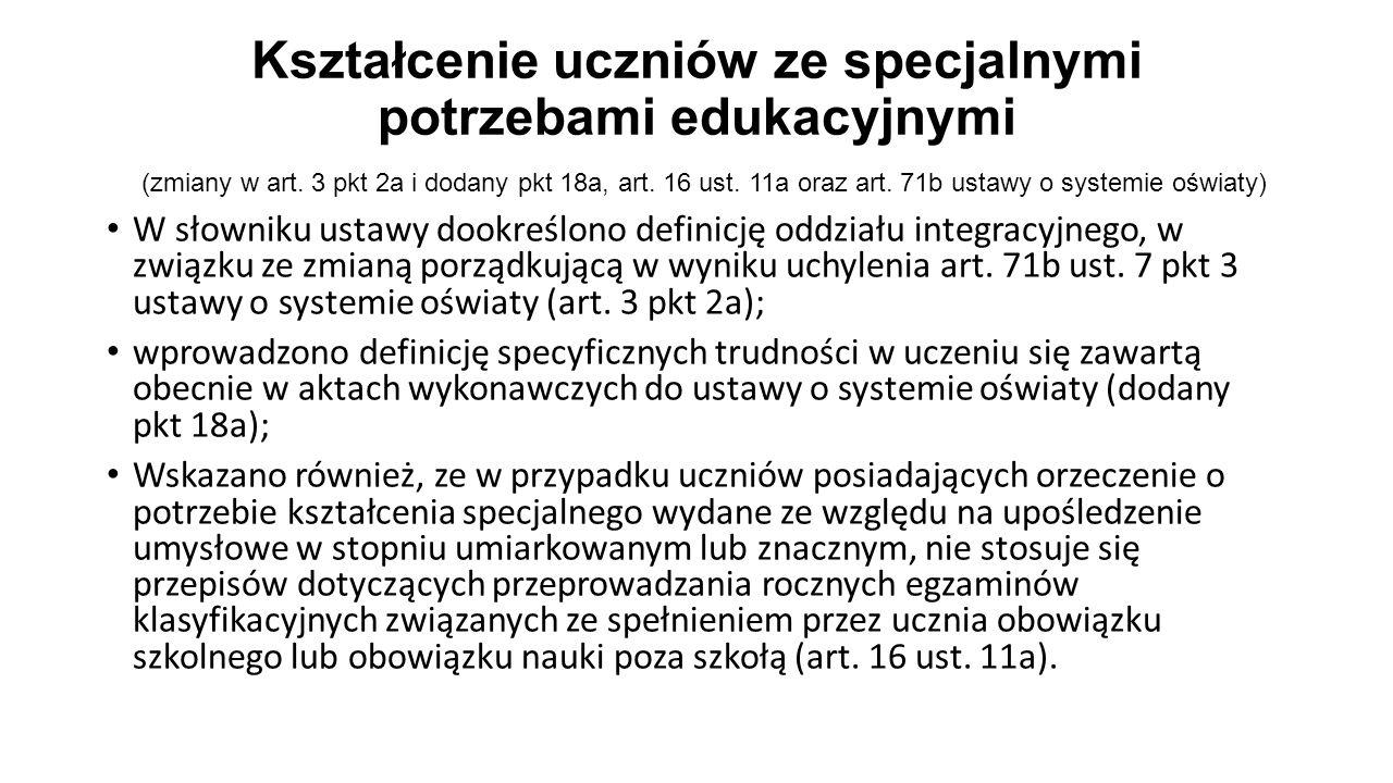 Kształcenie uczniów ze specjalnymi potrzebami edukacyjnymi (zmiany w art. 3 pkt 2a i dodany pkt 18a, art. 16 ust. 11a oraz art. 71b ustawy o systemie oświaty)