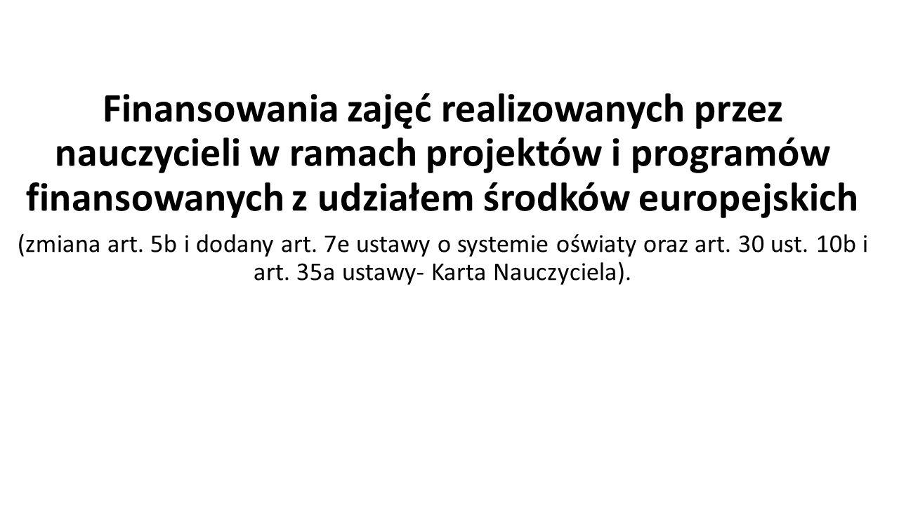 Finansowania zajęć realizowanych przez nauczycieli w ramach projektów i programów finansowanych z udziałem środków europejskich