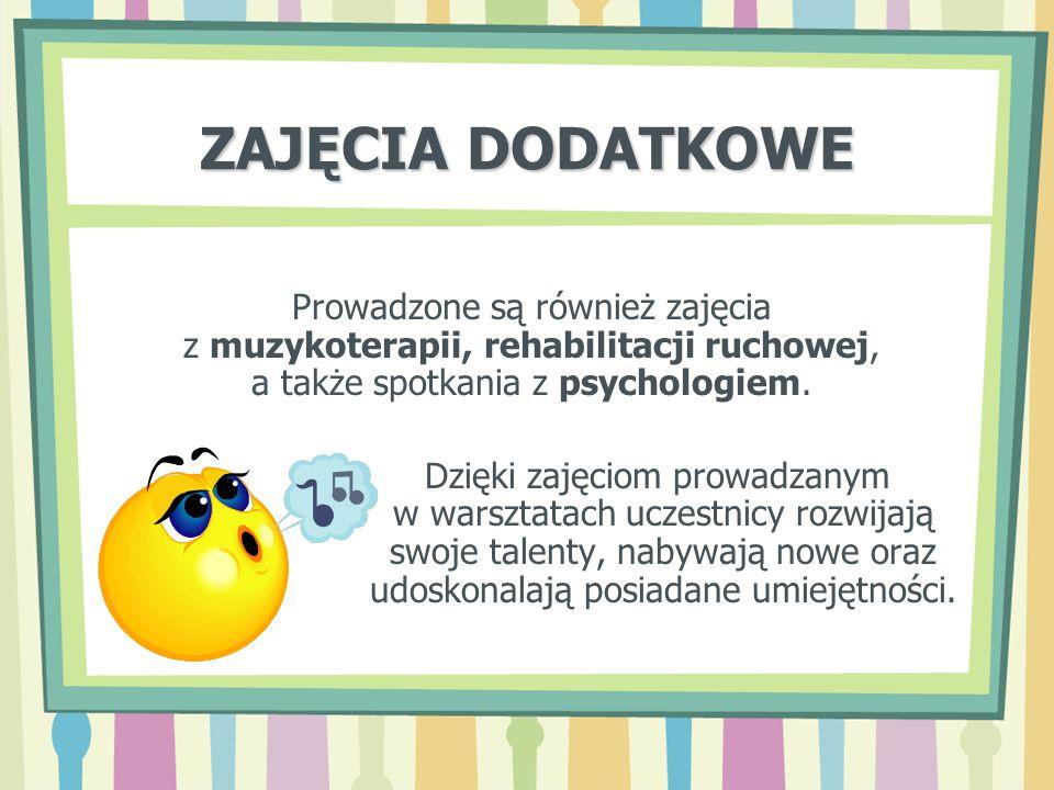 ZAJĘCIA DODATKOWE Prowadzone są również zajęcia z muzykoterapii, rehabilitacji ruchowej, a także spotkania z psychologiem.