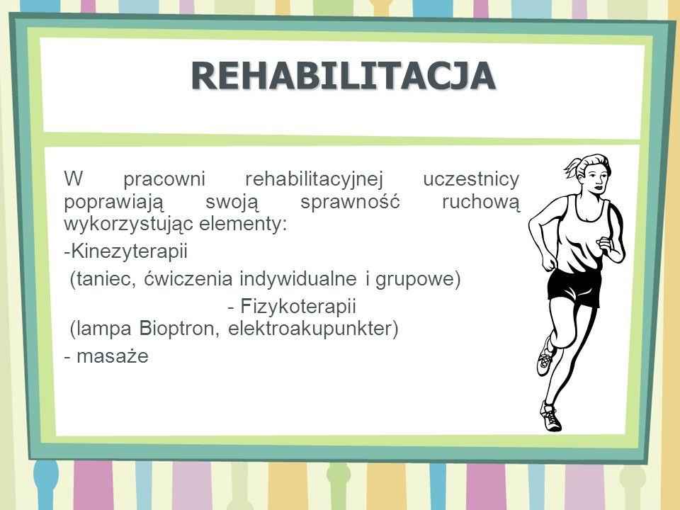 REHABILITACJA W pracowni rehabilitacyjnej uczestnicy poprawiają swoją sprawność ruchową wykorzystując elementy: