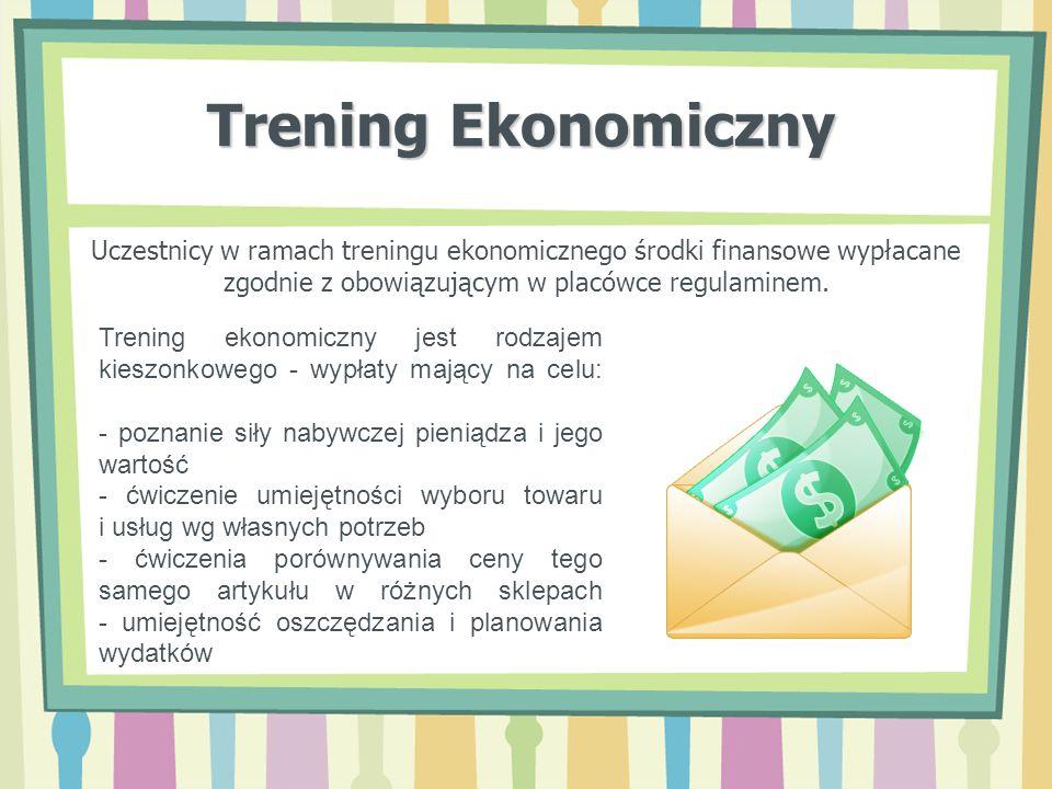 Trening Ekonomiczny Uczestnicy w ramach treningu ekonomicznego środki finansowe wypłacane zgodnie z obowiązującym w placówce regulaminem.