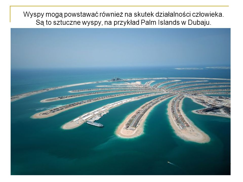Wyspy mogą powstawać również na skutek działalności człowieka