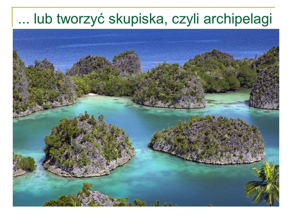 ... lub tworzyć skupiska, czyli archipelagi