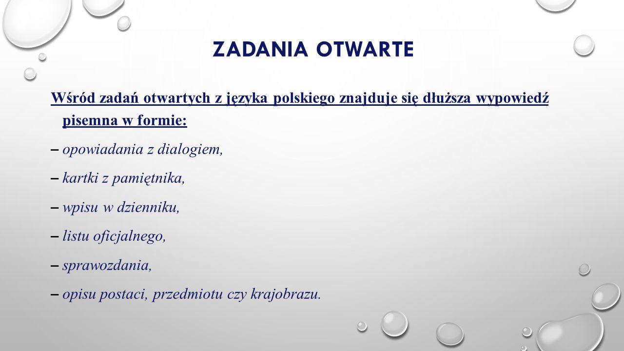 Zadania otwarte Wśród zadań otwartych z języka polskiego znajduje się dłuższa wypowiedź pisemna w formie:
