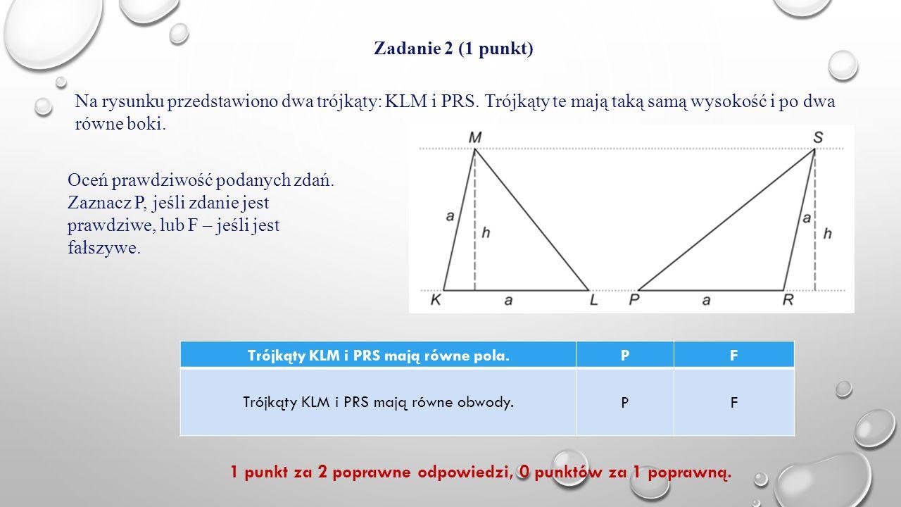 1 punkt za 2 poprawne odpowiedzi, 0 punktów za 1 poprawną.