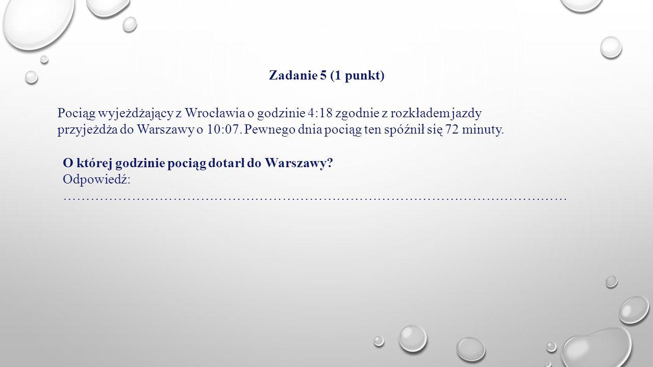 Zadanie 5 (1 punkt) Pociąg wyjeżdżający z Wrocławia o godzinie 4:18 zgodnie z rozkładem jazdy.
