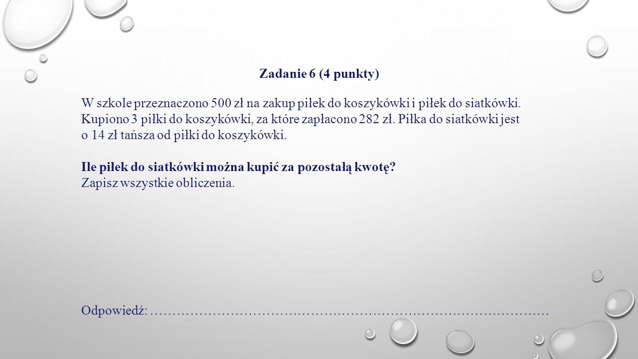 Zadanie 6 (4 punkty) W szkole przeznaczono 500 zł na zakup piłek do koszykówki i piłek do siatkówki.