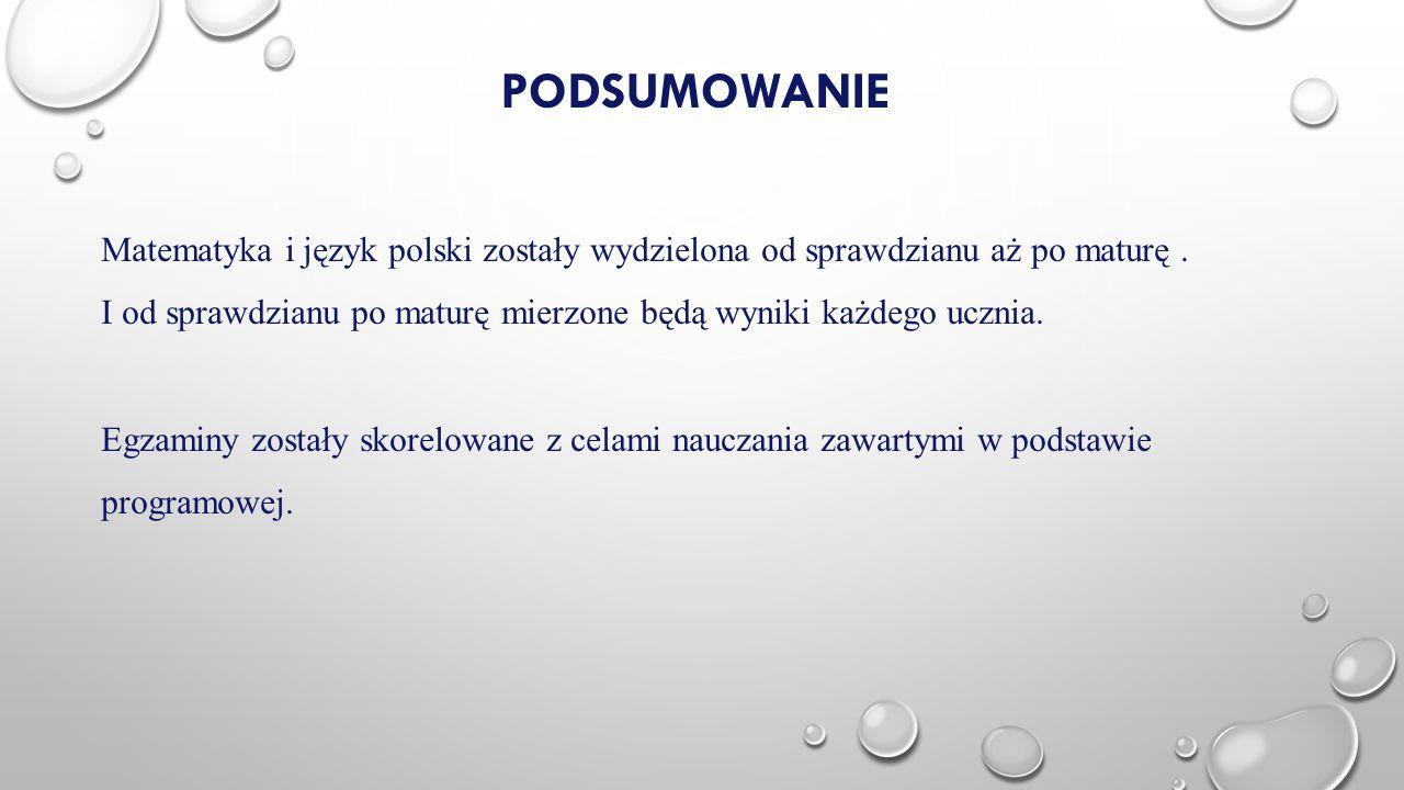 podsumowanie Matematyka i język polski zostały wydzielona od sprawdzianu aż po maturę .