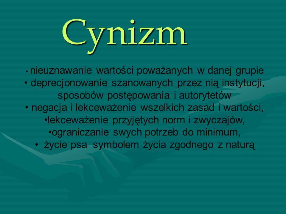 Cynizm nieuznawanie wartości poważanych w danej grupie. deprecjonowanie szanowanych przez nią instytucji, sposobów postępowania i autorytetów.