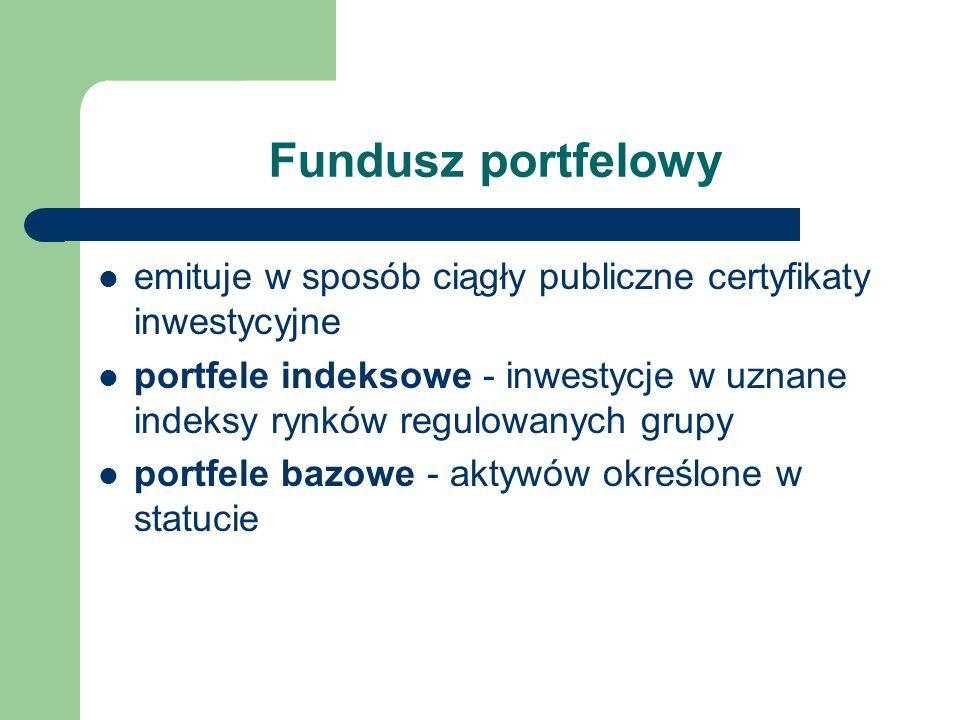 Fundusz portfelowy emituje w sposób ciągły publiczne certyfikaty inwestycyjne.