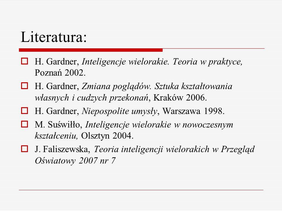 Literatura: H. Gardner, Inteligencje wielorakie. Teoria w praktyce, Poznań 2002.