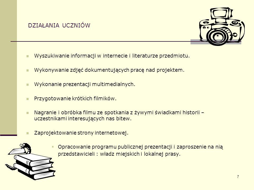 DZIAŁANIA UCZNIÓW Wyszukiwanie informacji w internecie i literaturze przedmiotu. Wykonywanie zdjęć dokumentujących pracę nad projektem.