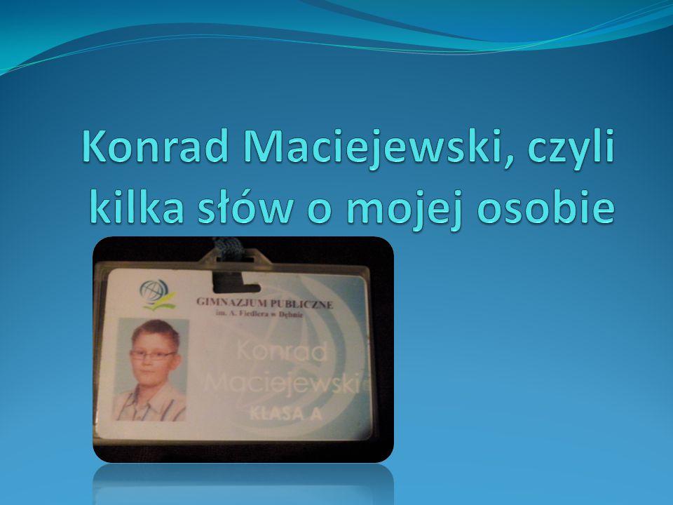 Konrad Maciejewski, czyli kilka słów o mojej osobie
