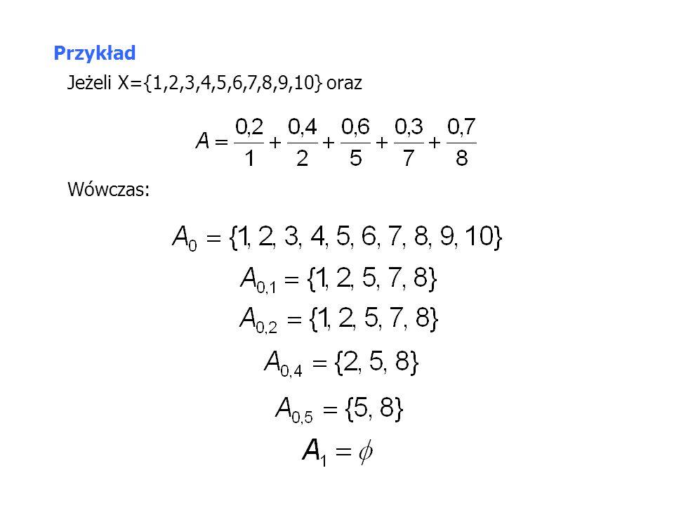 Przykład Jeżeli X={1,2,3,4,5,6,7,8,9,10} oraz Wówczas: