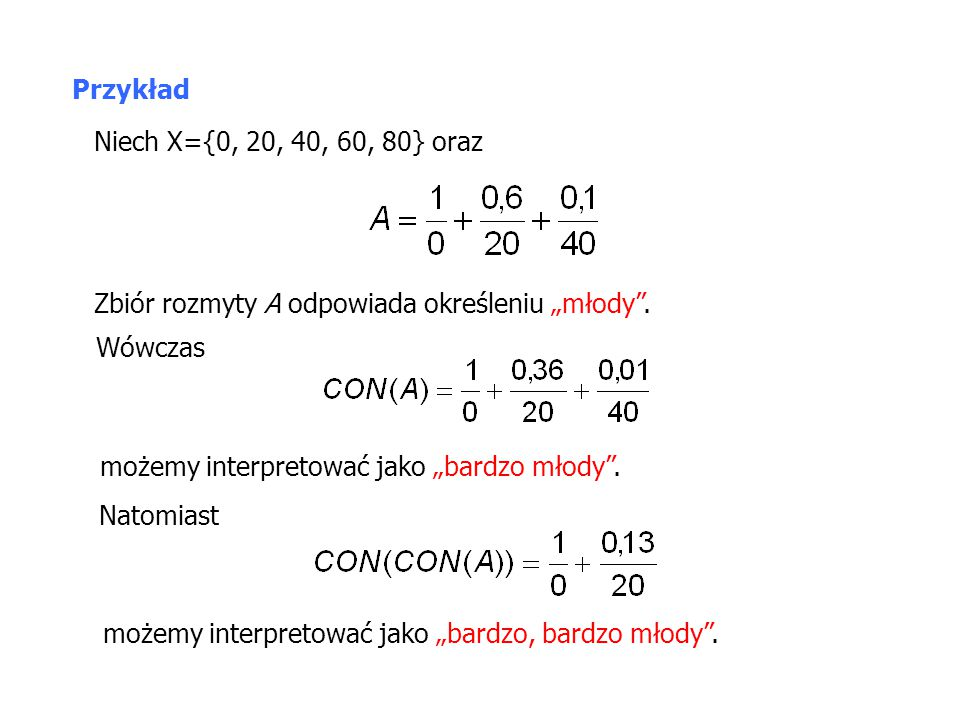 """Przykład Niech X={0, 20, 40, 60, 80} oraz. Zbiór rozmyty A odpowiada określeniu """"młody . Wówczas."""