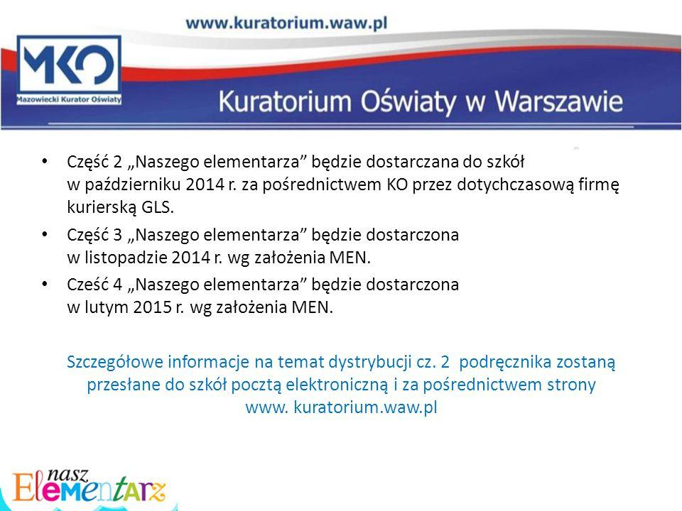 """Część 2 """"Naszego elementarza będzie dostarczana do szkół w październiku 2014 r. za pośrednictwem KO przez dotychczasową firmę kurierską GLS."""