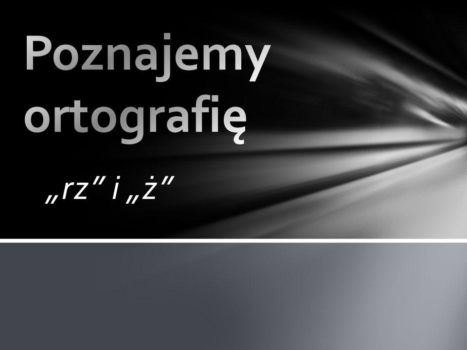 """Poznajemy ortografię """"rz i """"ż"""