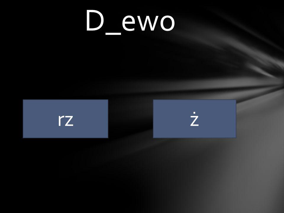D_ewo rz ż