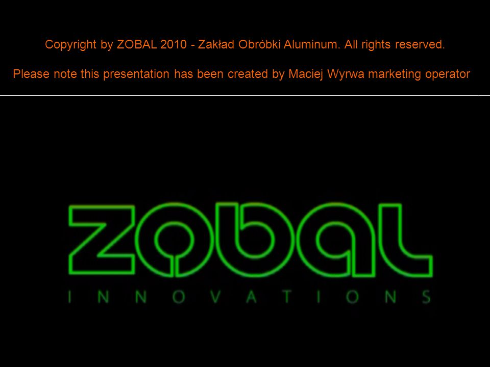 Copyright by ZOBAL 2010 - Zakład Obróbki Aluminum. All rights reserved.