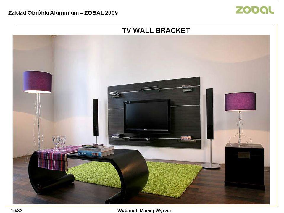 TV WALL BRACKET Zakład Obróbki Aluminium – ZOBAL 2009 10/32