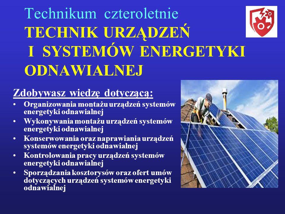 Technikum czteroletnie TECHNIK URZĄDZEŃ I SYSTEMÓW ENERGETYKI ODNAWIALNEJ