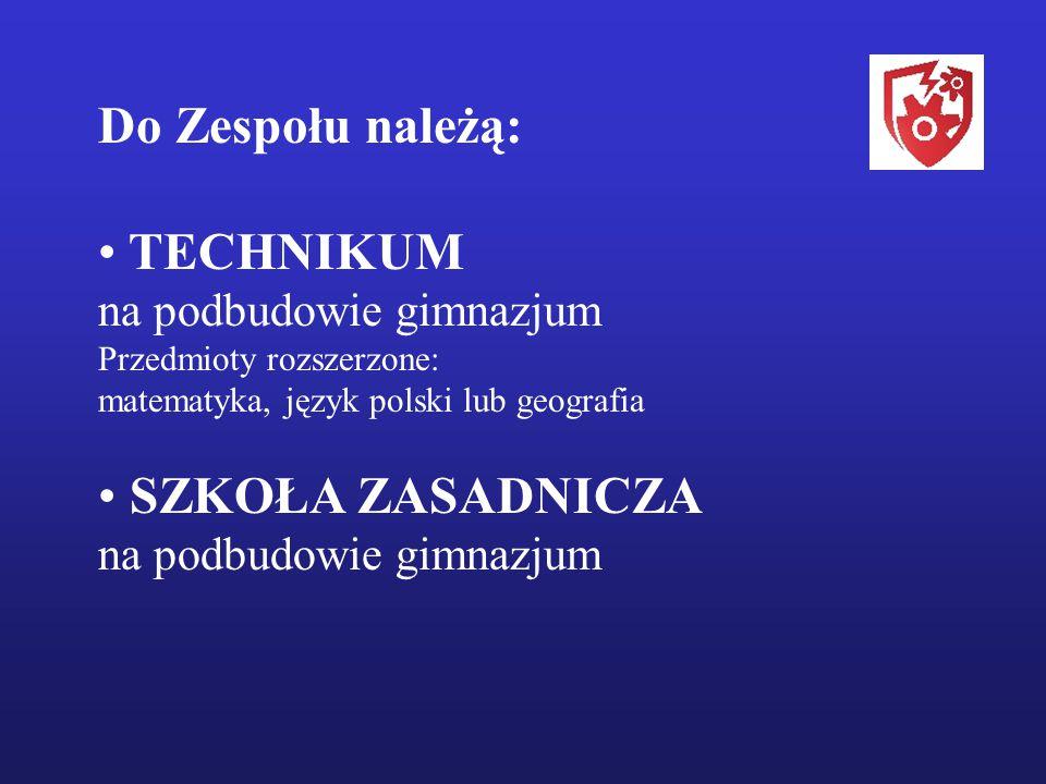 Do Zespołu należą: TECHNIKUM SZKOŁA ZASADNICZA na podbudowie gimnazjum