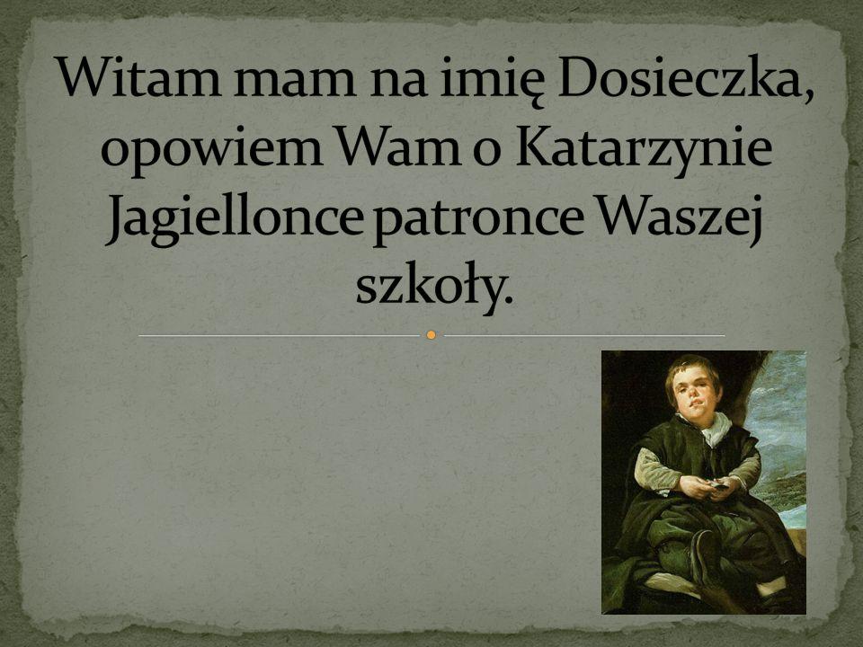 Witam mam na imię Dosieczka, opowiem Wam o Katarzynie Jagiellonce patronce Waszej szkoły.