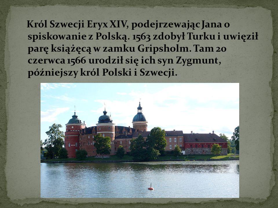 Król Szwecji Eryx XIV, podejrzewając Jana o spiskowanie z Polską
