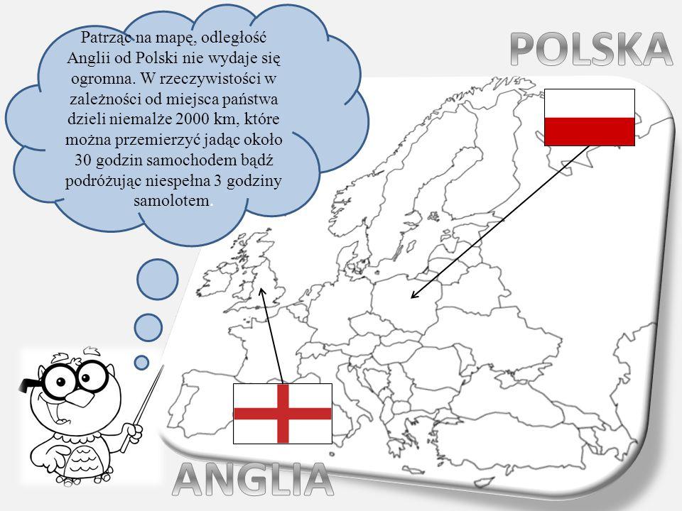 Patrząc na mapę, odległość Anglii od Polski nie wydaje się ogromna