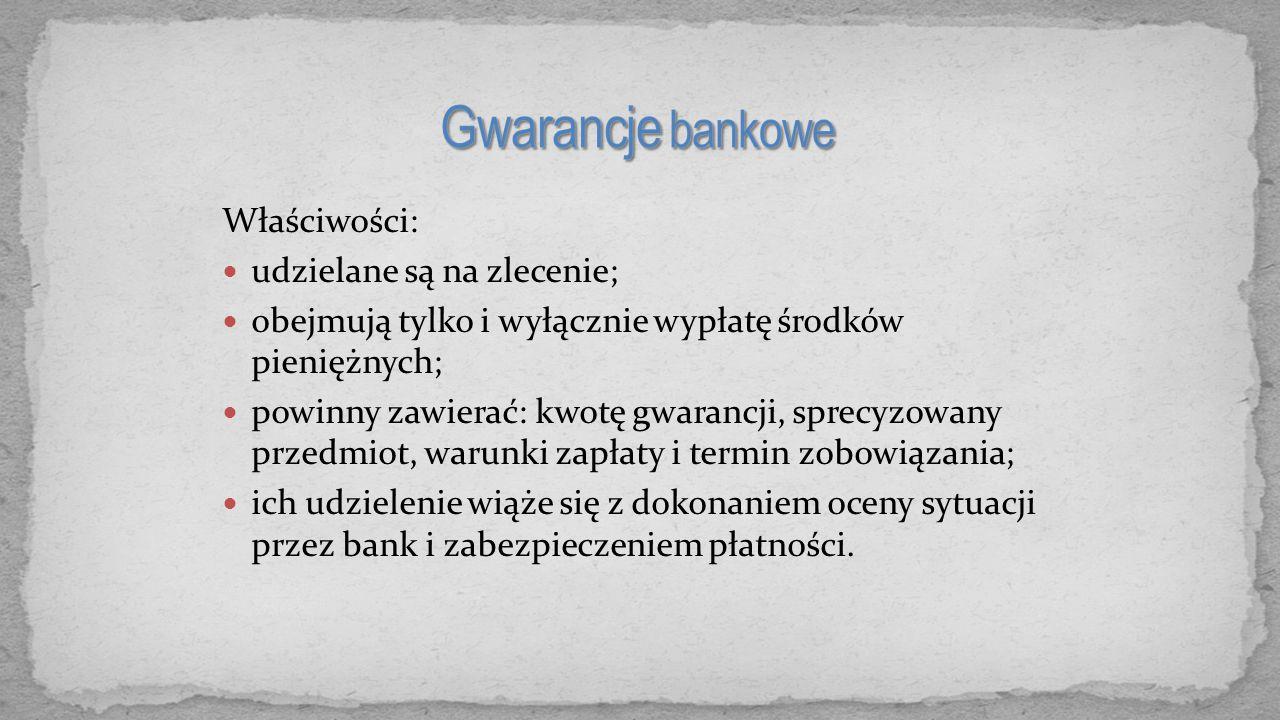 Gwarancje bankowe Właściwości: udzielane są na zlecenie;