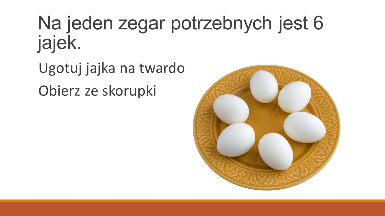 Na jeden zegar potrzebnych jest 6 jajek.