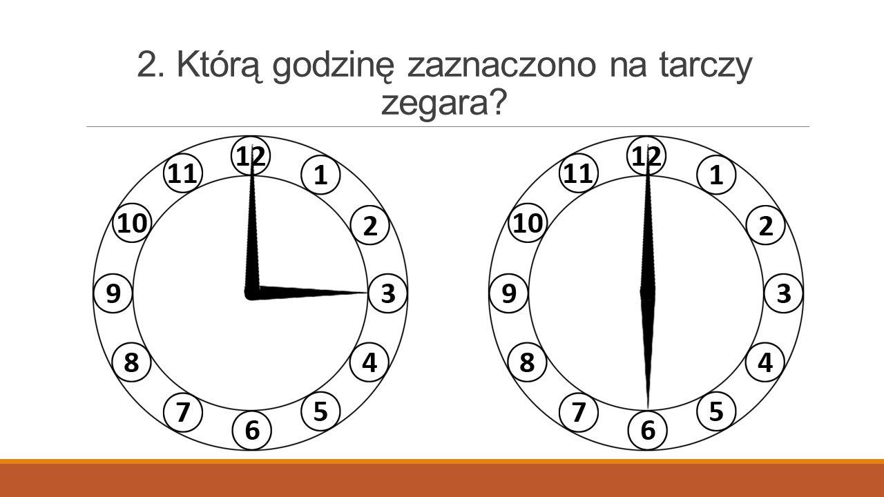 2. Którą godzinę zaznaczono na tarczy zegara