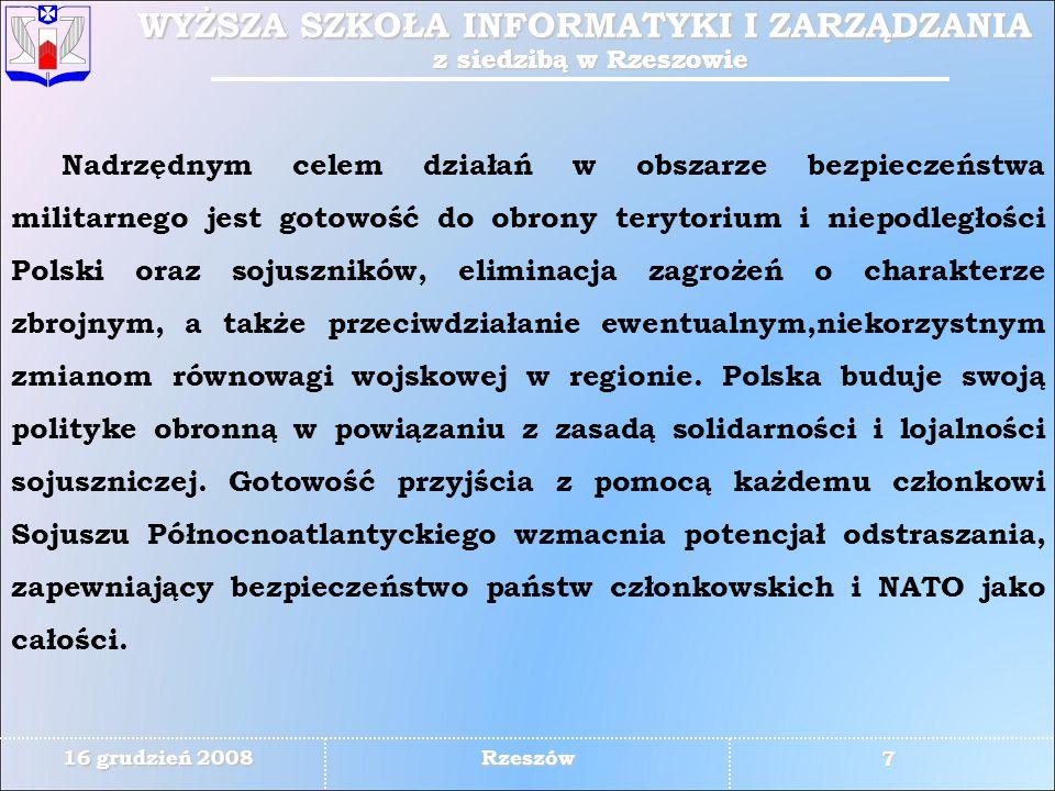 Nadrzędnym celem działań w obszarze bezpieczeństwa militarnego jest gotowość do obrony terytorium i niepodległości Polski oraz sojuszników, eliminacja zagrożeń o charakterze zbrojnym, a także przeciwdziałanie ewentualnym,niekorzystnym zmianom równowagi wojskowej w regionie.