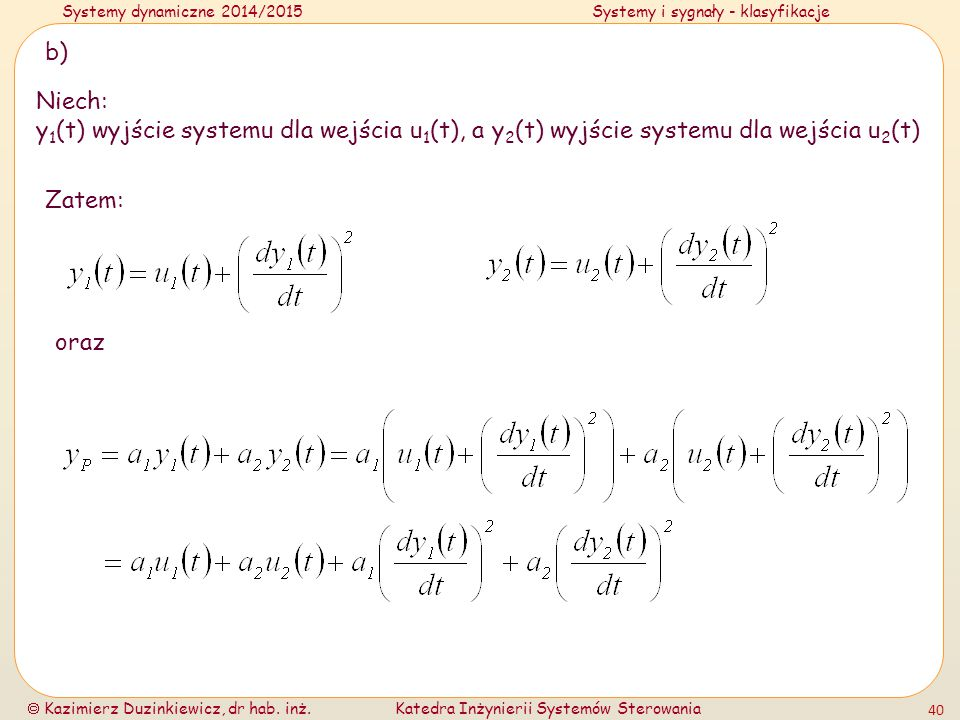 b) Niech: y1(t) wyjście systemu dla wejścia u1(t), a y2(t) wyjście systemu dla wejścia u2(t) Zatem:
